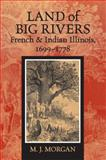 Land of Big Rivers : French and Indian Illinois, 1699-1778, Morgan, M. J., 0809329883