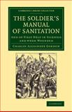 The Soldier's Manual of Sanitation : And of First Help in Sickness and When Wounded, Gordon, Charles Alexander and Eaton, Robert Coleman, 1108069886