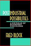 Postindustrial Possibilities : A Critique of Economic Discourse, Block, Fred L., 0520069889