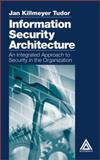Information Security Architecture : An Intergrated Approach to Security in the Organization, Tudor, Jan K., 0849399882