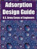 Adsorption Design Guide, U. S. Army Corps of Engineers Staff, 1410219887