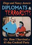 Diplomats and Terrorists - Or How I Survived a 61-Day Cocktail Party, Diego Asencio, 1463789882