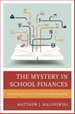 The Mystery in School Finances : Discovering Answers in Community-Based Budgeting, Malinowski, Matthew, 1475809883