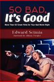 So Bad, It's Good, Edward Scimia, 1479319880