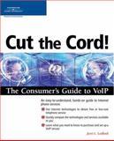 Cut the Cord! : The Consumer's Guide to VoIP, Ledford, Jerri L., 1592009883