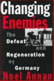 Changing Enemies : The Defeat and Regeneration of Germany, Annan, Noël, 0393039889