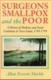 Surgeons, Smallpox and the Poor : A History of Medicine and Social Conditions in Nova Scotia, 1749-1799, Marble, Allan E., 0773509887