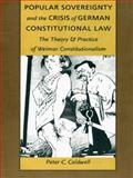 Popular Sovereignty and the Crisis of German Constitutional Law : The Theory and Practice of Weimar Constitutionalism, Caldwell, Peter C., 0822319888