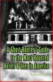 A Ghost Hunter's Guide to the Most Haunted Hotels and Inns in America, Terrance Zepke, 0985539887