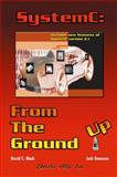SystemC : From the Ground Up, Black, David C. and Donovan, Jack, 1402079885