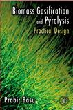 Biomass Gasification and Pyrolysis : Practical Design and Theory, Basu, Prabir, 0123749883
