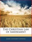 The Christian Law of Amusement, James Leonard Corning, 1141849887