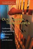 Our Children, Their Children : Confronting Racial and Ethnic Differences in American Juvenile Justice, , 0226319881