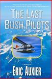 The Last Bush Pilots, Eric Auxier, 1480279889
