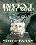 Invent That Now!, Scott Evans, 1492919888