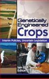Genetically Engineered Crops : Interim Policies, Uncertain Legislation, Taylor, Iain E. P., 1560229888
