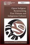 Opera Indigene : Re/Presenting First Nations and Indigenous Cultures, Karantonis, Pamela and Robinson, Dylan, 0754669890