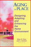 Aging in Place : Designing, Adapting and Enhancing the Home Environment, Ellen D Taira, Jodi Carlson, 0789009897