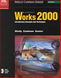 Microsoft Works 2000 : Introductory Concepts and Techniques, Shelly, Gary B. and Cashman, Thomas J., 0789559897