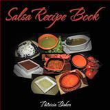 Salsa Recipe Book, Patricia Baker, 1467849898