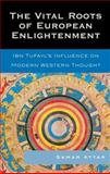 The Vital Roots of European Enlightenment : Ibn Tufayl's Influence on Modern Western Thought, Attar, Samar, 0739119893