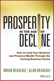 Prosperity in an Age of Decline, Brian Beaulieu and Alan Beaulieu, 1118809890