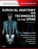 Surgical Anatomy and Techniques to the Spine : Expert Consult - Online and Print, Kim, Daniel H. and Vaccaro, Alexander R., 1455709891