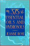 375 Essential Oils and Hydrosols, Jeanne Rose, 1883319897