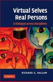 Virtual Selves, Real Persons : A Dialogue Across Disciplines, Hallam, Richard S., 0521509890