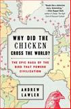 Why Did the Chicken Cross the World?, Andrew Lawler, 1476729891