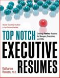 Top Notch Executive Resumes : Creating Flawless Resumes for Managers, Executives, and CEOs, Hansen, Katharine, 1564149897