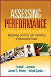 Assessing Performance : Designing, Scoring, and Validating Performance Tasks, Johnson, Robert L. and Penny, James A., 1593859899