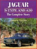 Jaguar S-Type and 420 : The Complete Story, James Taylor, 1852239891