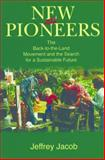 New Pioneers : The Back-To-the-Land Movement and the Search for a Sustainable Future, Jacob, Jeffrey, 0271029897