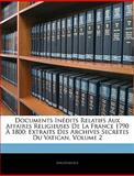Documents inédits Relatifs Aux Affaires Religieuses de la France 1790 À 1800, Anonymous, 1143769899