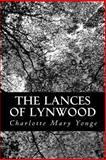 The Lances of Lynwood, Charlotte Mary Yonge, 1481119893