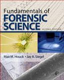 Fundamentals of Forensic Science, Houck, Max M. and Siegel, Jay A., 0123749891