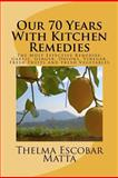 Our 70 Years with Kitchen Remedies, Thelma Escobar Matta, 1481969897