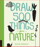Draw 500 Things from Nature, Eloise Renouf, 1592539890