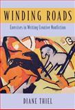 Winding Roads : Exercises in Writing Creative Nonfiction, Thiel, Diane, 0321429893