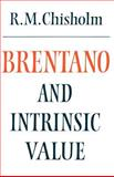 Brentano and Intrinsic Value, Chisholm, Roderick M., 052126989X