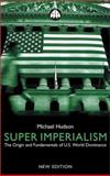 Super Imperialism : The Origin and Fundamentals of U. S. World Dominance, Hudson, Michael, 0745319890