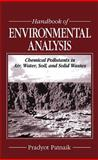 Handbook of Environmental Analysis : Chemical Pollutants in Air, Water, Soil, and Solid Wastes, Patnaik, Pradyot, 0873719891