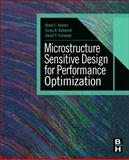 Microstructure Sensitive Design for Performance Optimization, Adams, Brent L. and Kalidindi, Surya R., 0123969891