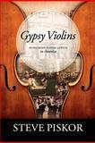 Gypsy Violins Hungarian-Slovak Gypsies in Americ, Steve Piskor, 0578099896