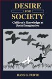 Desire for Society : Children's Knowledge As Social Imagination, Furth, H. G., 1475799896