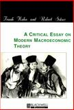 A Critical Essay on Modern Macroeconomic Theory, Solow, Robert M. and Hahn, Frank, 0631209891
