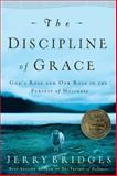 The Discipline of Grace, Jerry Bridges and Gerald Bridges, 1576839893