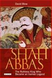 Shah Abbas : The Ruthless King Who Became an Iranian Legend, Blow, David, 1845119894