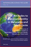 Attitudes to National Identity in Melanesia and Timor-Leste : A Survey of Future Leaders in Papua New Guinea, Solomon Islands, Vanuatu and Timor-Leste, Leach, Michael and Scambary, James, 3034309899